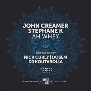 John Creamer, Stephane K – Ah Whey (Nick Curly Remix)
