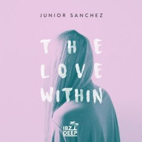 Junior Sanchez – The Love Within