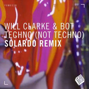 Will Clark – Techno (not techno) (Solardo Remix)